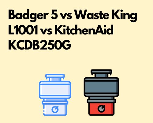 Badger 5 vs Waste King L1001 vs KitchenAid KCDB250G