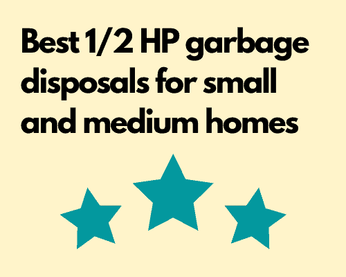 Best 1/2 HP garbage disposals for small and medium homes
