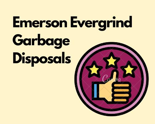 Best Emerson Evergrind garbage disposal