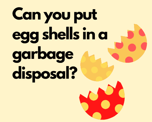 Can you put eggshells in the garbage disposal