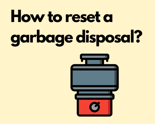 How to reset a garbage disposal?
