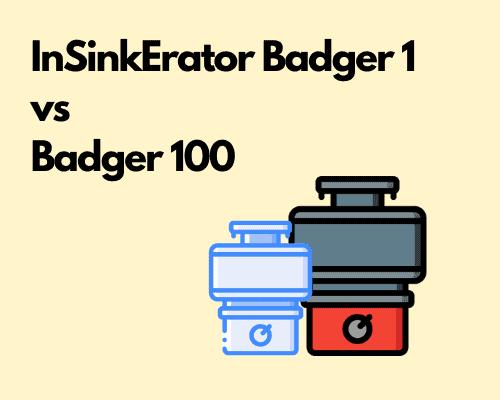 InSinkErator Badger 1 vs Badger 100