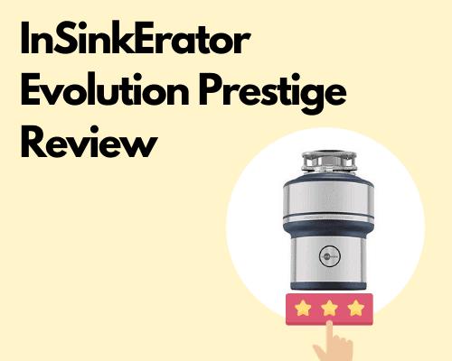 InSinkErator Evolution Prestige Review