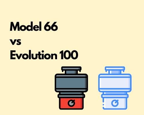 InSinkErator Model 66 vs Evolution 100